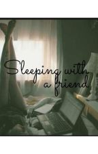 Sleeping with a friend by cece_stoner