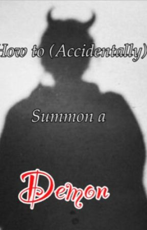 How to (Accidentally) Summon a Demon.. by s0udacore