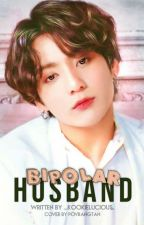 My Bipolar Husband  ✔️ by _kookielucious_