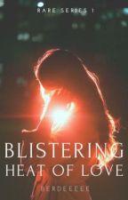Blistering Heat of Love (Rare Series #1) by Berdeeeee