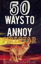 50 Ways to Annoy Firestar by Brambleclaw4Ever