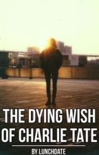 The Dying Wish of Charlie Tate by lunchdate