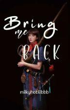 Bring me back (Dasi delyeowa) by milkyhobBbbb
