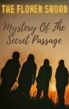 The Flower Squad: Mystery Of The Secret Passage by Asna29saqib