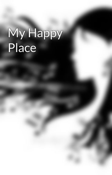 My Happy Place by TheMelodyGoesOn34