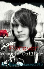 Forever & Always? *Johnnie Guilbert* by hahahlovethis