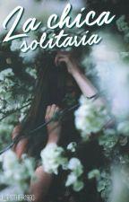La Chica Solitaria.  (En Corrección)  by Worship18