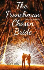 The Frenchman Chosen Bride (COMPLETED)✔️ by henryblaisekylian