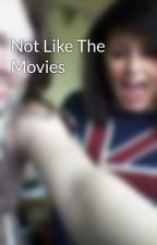 Not Like The Movies by katiemayxxx