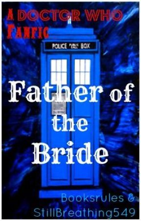 Father of the Bride (A Doctor Who FanFic) by CoWrite