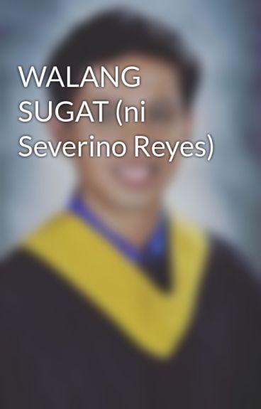 WALANG SUGAT (ni Severino Reyes)