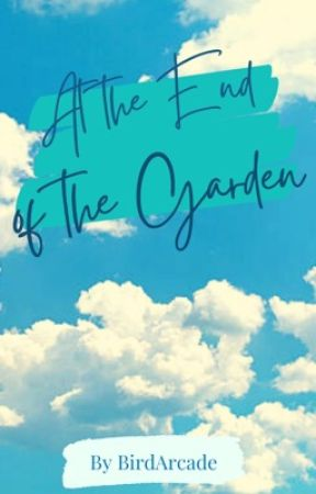 At the End of the Garden by BirdArcade