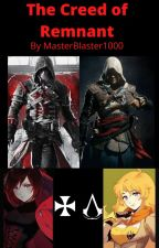 The Creed of Remnant (RWBY X Assassin's Creed) by MasterBlaster10000
