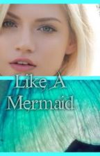 Like A Mermaid by AbbycatieCox