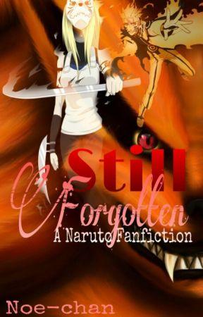 Still Forgotten (A Naruto Fanfiction) by Noe-chan