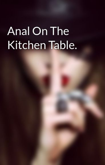 Anal On The Kitchen Table.