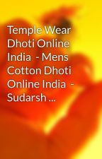 Temple Wear Dhoti Online India  - Mens Cotton Dhoti Online India  - Sudarsh ... by cleojoesph2