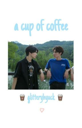 a cup of coffee || xiaodery ♡ by glitteryhyuck