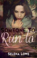 Someone To Run To by thegirlwhowrites11