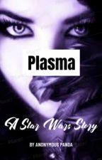 Plasma ~ A Star Wars Story by amillar702