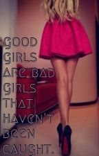 Good Girls are Bad Girls that haven't been Caught. by Mrllama68
