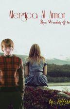 Alérgica al Amor // Ron Weasley// by HamburguesaQuinn