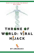Throne of World :  Viral Hjack by amanasci