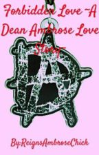 Forbidden Love~A Dean Ambrose Love Story~ by StayAliveLovely