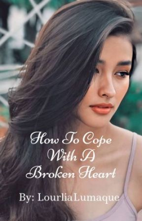 How To Cope With A Broken Heart by LourliaLumaque