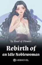 Rebirth of an Idle Noblewoman by Hazelia568