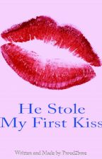 He Stole My First Kiss -going through editing- by proud2bme
