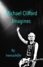 Michael Clifford Imagines by irwinasht0n