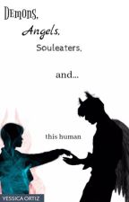 Demons, Angels, Souleaters, and... this human by a-bit-lost