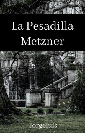 La Pesadilla Metzner by Jorgeluis16
