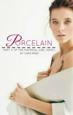 PORCELAIN • PART II OF THE MATERIAL GIRL SERIES (#wattys2015) by Sara_Reed