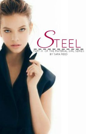 STEEL • PART III OF THE MATERIAL GIRL SERIES by Sara_Reed
