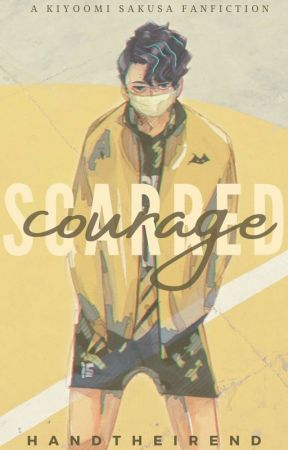 Scarred Courage | Kiyoomi Sakusa Fanfiction by HandTheirEnd