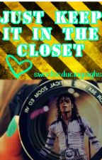 Just Keep It In The Closet (Michael Jackson Fanfiction) by sweetseducingsighs