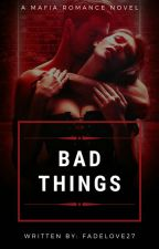 Bad Things    ✔ by FadeLove27
