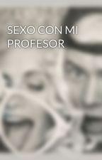 SEXO CON MI PROFESOR by xxHazza2001xx
