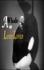 A Whale of a Land Lover by luvmeeh