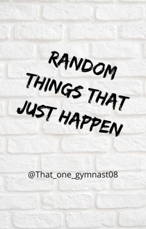 Random Things That Just HaPpEn by That_one_gymnast08