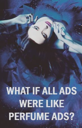 What if all ads were like perfume ads? by VictoriaKaer