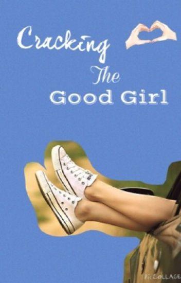 Cracking the Good Girl
