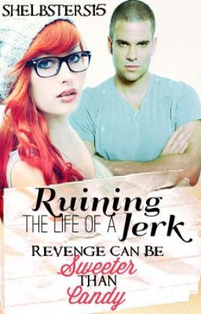 Ruining The Life Of A Jerk. (Sequel To A Nerds Romance) by shelbsters15
