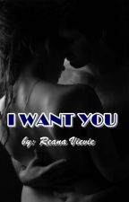 I Want You by Reana_vievie