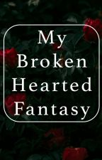 My Broken Hearted Fantasy. by amayxo