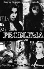 Ella Es Mi Problema {Fanfic CAMREN} by lernsmilexx