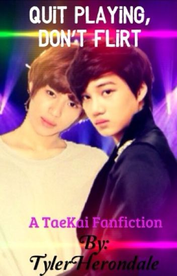 [Quit Playing, Don't Flirt][TaeKai]