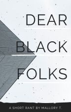 Dear Black Folks-A story from the eyes of white people by LittleBunnyBabyy